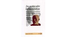 Dos escritos sobre Hermenéutica: El surgimiento de la Hermenéutica y Los esbozos para una crítica de la razón histórica