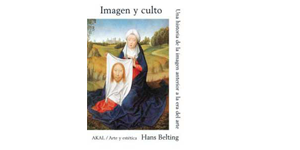 Imagen y culto. Una historia de imagen anterior a la era del arte