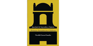 Juan José de Goycoolea y Zañartu: Primer arquitecto chileno