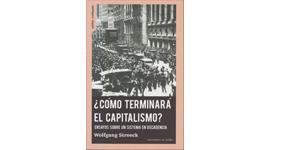 ¿Cómo terminará el capitalismo? Ensayos sobre un sistema en decadencia