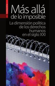 Más allá de lo imposible. La dimensión política de los derechos humanos en el siglo XXI