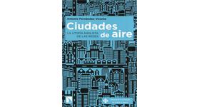 Ciudades de aire. La utopía nihilista de las redes