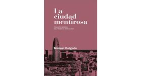 La ciudad mentirosa. Fraude y miseria del 'modelo Barcelona'